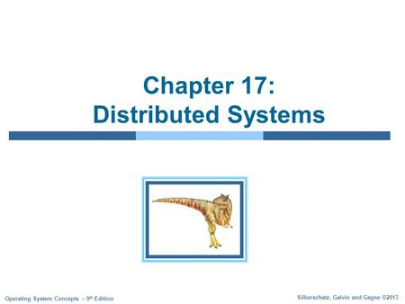 Silberschatz, Galvin and Gagne ©2013 Operating System Concepts – 9 th Edition Chapter 17: Distributed Systems.