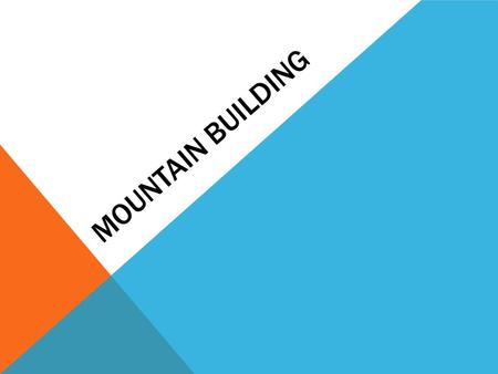 MOUNTAIN BUILDING. MT. EVEREST TALLEST mountain in the world – Mount Everest (in the Himalayas) about 9 km above sea level.