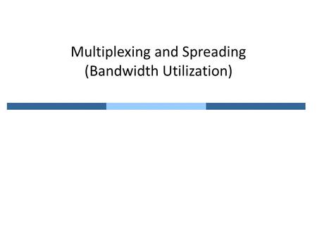 Multiplexing and Spreading (Bandwidth Utilization)