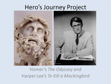 Hero's Journey Project Homer's The Odyssey and Harper Lee's To Kill a Mockingbird.