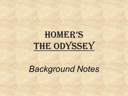 Homer's The Odyssey Background Notes. Who is Homer?