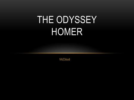 McCloud THE ODYSSEY HOMER. GOALS A. learn to follow activities of several characters at the same time B. become comfortable with settings and names that.