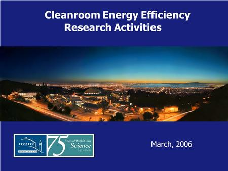 Cleanroom Energy Efficiency Research Activities March, 2006.
