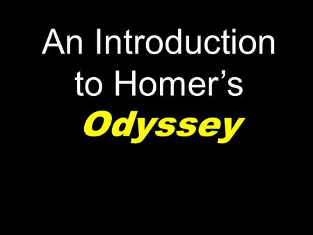 An Introduction to Homer's Odyssey. Homer: The Man of Mystery.