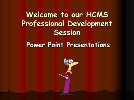 Welcome to our HCMS Professional Development Session Power Point Presentations.