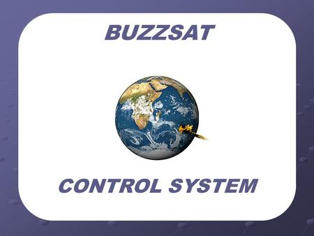 BUZZSAT CONTROL SYSTEM Control System Architecture.
