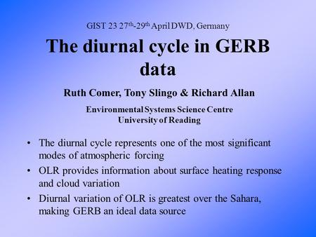 The diurnal cycle in GERB data The diurnal cycle represents one of the most significant modes of atmospheric forcing OLR provides information about surface.