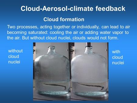 Cloud formation Two processes, acting together or individually, can lead to air becoming saturated: cooling the air or adding water vapor to the air. But.