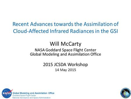 Global Modeling and Assimilation Office Goddard Space Flight Center National Aeronautics and Space Administration Recent Advances towards the Assimilation.