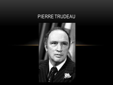 PIERRE TRUDEAU. PRIME MINISTER: April 2oth 1968 – June 4 th 1979 March 3 rd 1980 – June 30 th 1984 Very popular Prime Minister Replaced Lester B. Pearson.