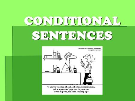 CONDITIONAL SENTENCES. 3 MAIN TYPES: First, second and third conditional.