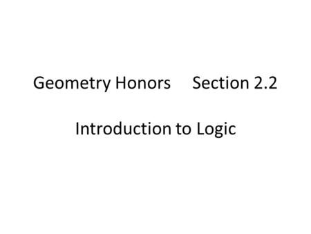 Geometry Honors Section 2.2 Introduction to Logic.