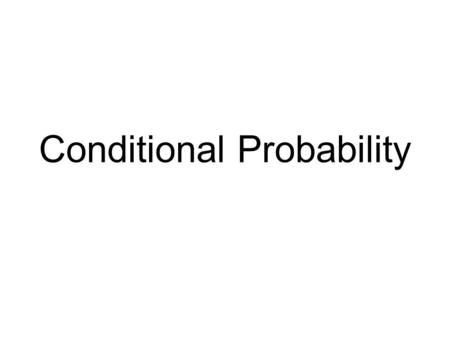 Conditional Probability. Suppose you roll two dice Does the result of one of the dice affect what the result of the second one will be? No These are independent.