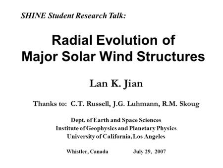 Radial Evolution of Major Solar Wind Structures Lan K. Jian Thanks to: C.T. Russell, J.G. Luhmann, R.M. Skoug Dept. of Earth and Space Sciences Institute.