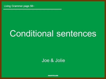 Conditional sentences Joe & Jolie Living Grammer page.58~