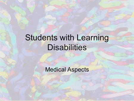 Students with Learning Disabilities Medical Aspects.
