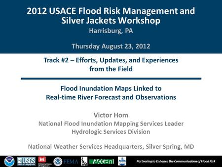 1 Partnering to Enhance the Communication of Flood Risk Track #2 – Efforts, Updates, and Experiences from the Field Flood Inundation Maps Linked to Real-time.