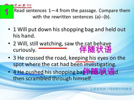Read sentences 1—4 from the passage. Compare them with the rewritten sentences (a)--(b). 1 Will put down his shopping bag and held out his hand. 2 Will,