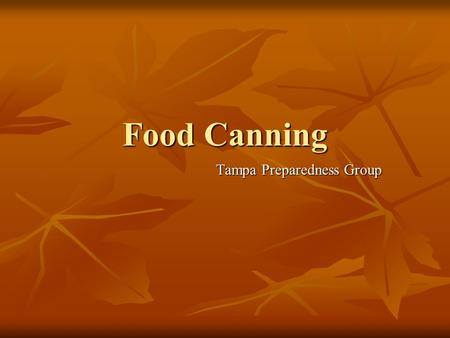 Food Canning Tampa Preparedness Group. Why Can? Canning can reduce costs by as much as half Canning can reduce costs by as much as half The skill may.