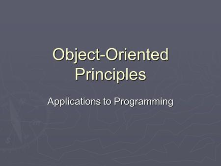 Object-Oriented Principles Applications to Programming.