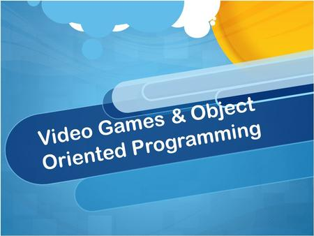 Video Games & Object Oriented Programming. Games.