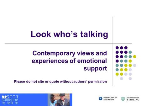 Look who's talking Contemporary views and experiences of emotional support Please do not cite or quote without authors' permission.