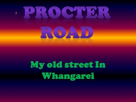 My old street In Whangarei. Were is Procter Road? Procter Road is in WHANGAREI down North were I used to live when I was seven then I moved down here.