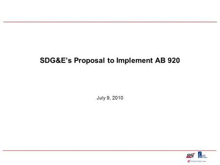 SDG&E's Proposal to Implement AB 920 July 9, 2010.