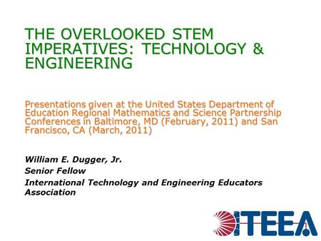 THE OVERLOOKED STEM IMPERATIVES: TECHNOLOGY & ENGINEERING Presentations given at the United States Department of Education Regional Mathematics and Science.