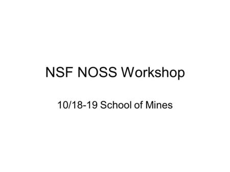 NSF NOSS Workshop 10/18-19 School of Mines. Related Info on NOSS Workshop  with links to the presentations.
