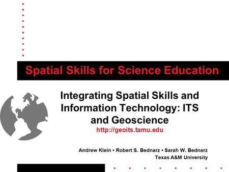 Spatial Skills for Science Education Integrating Spatial Skills and Information Technology: ITS and Geoscience  Andrew Klein Robert.