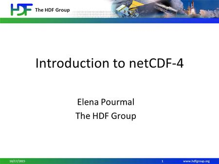 Www.hdfgroup.org The HDF Group Introduction to netCDF-4 Elena Pourmal The HDF Group 110/17/2015.