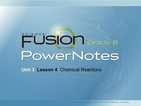 Unit 3 Lesson 4 Chemical Reactions Copyright © Houghton Mifflin Harcourt Publishing Company.