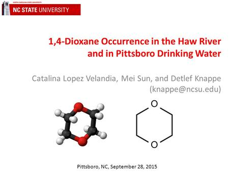 1,4-Dioxane Occurrence in the Haw River and in Pittsboro Drinking Water Catalina Lopez Velandia, Mei Sun, and Detlef Knappe Pittsboro,