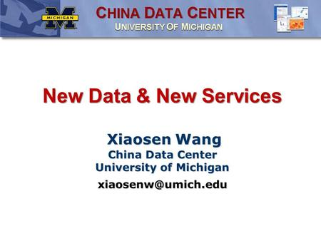 New Data & New Services Xiaosen Wang China Data Center University of Michigan