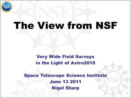 The View from NSF Very Wide Field Surveys in the Light of Astro2010 Space Telescope Science Institute June 13 2011 Nigel Sharp 1.
