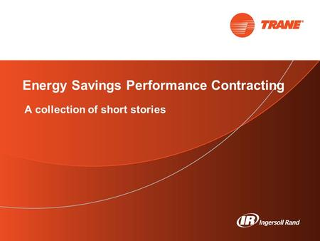 A collection of short stories Energy Savings Performance Contracting.