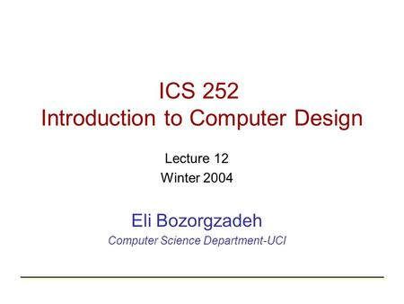 ICS 252 Introduction to Computer Design Lecture 12 Winter 2004 Eli Bozorgzadeh Computer Science Department-UCI.
