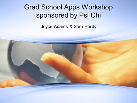 Grad School Apps Workshop sponsored by Psi Chi Joyce Adams & Sam Hardy.