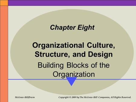 McGraw-Hill/Irwin Copyright © 2009 by The McGraw-Hill Companies, All Rights Reserved. Chapter Eight Organizational Culture, Structure, and Design Building.