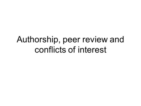 Authorship, peer review and conflicts of interest.