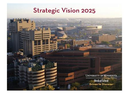 OUR STRATEGIC INTENT: Promote a culture that demands and rewards excellence. OUR VISION: To be a world-class medical school, advancing health at the forefront.