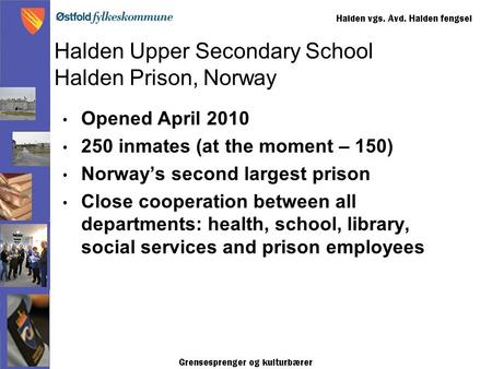 Opened April 2010 250 inmates (at the moment – 150) Norway's second largest prison Close cooperation between all departments: health, school, library,