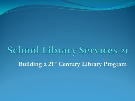 Building a 21 st Century Library Program. Vision and Mission NYCSLS - Vision for Exemplary Library Programs The library fosters a community of learning.