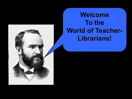 Welcome To the World of Teacher- Librarians!. K-12 Library Initiative Washington State Library A B C Or… Perceptions About Our Identity What image do.