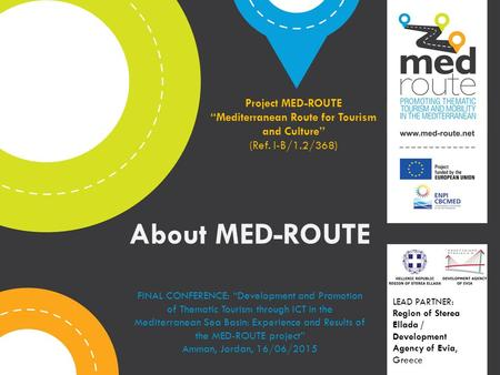 "Title Project MED-ROUTE ""Mediterranean Route for Tourism and Culture"" (Ref. I-B/1.2/368) About MED-ROUTE LEAD PARTNER: Region of Sterea Ellada / Development."