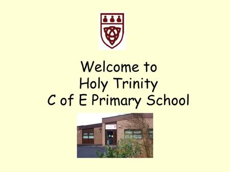Welcome to Holy Trinity C of E Primary School. Our Staff Headteacher- Mrs S Smith Deputy Headteacher- Mr N Crabtree Reception class teacher- Mrs R Law.