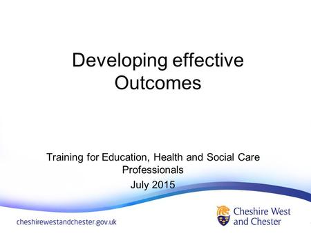 Developing effective Outcomes Training for Education, Health and Social Care Professionals July 2015.