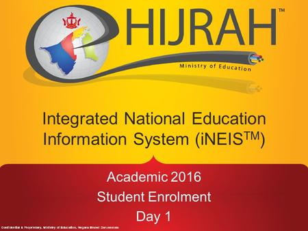 Academic 2016 Student Enrolment Day 1 Integrated National Education Information System (iNEIS TM )