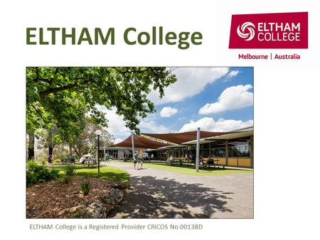 ELTHAM College ELTHAM College is a Registered Provider CRICOS No 00138D.